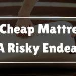 A Cheap Mattress Is A Risky Endeavor